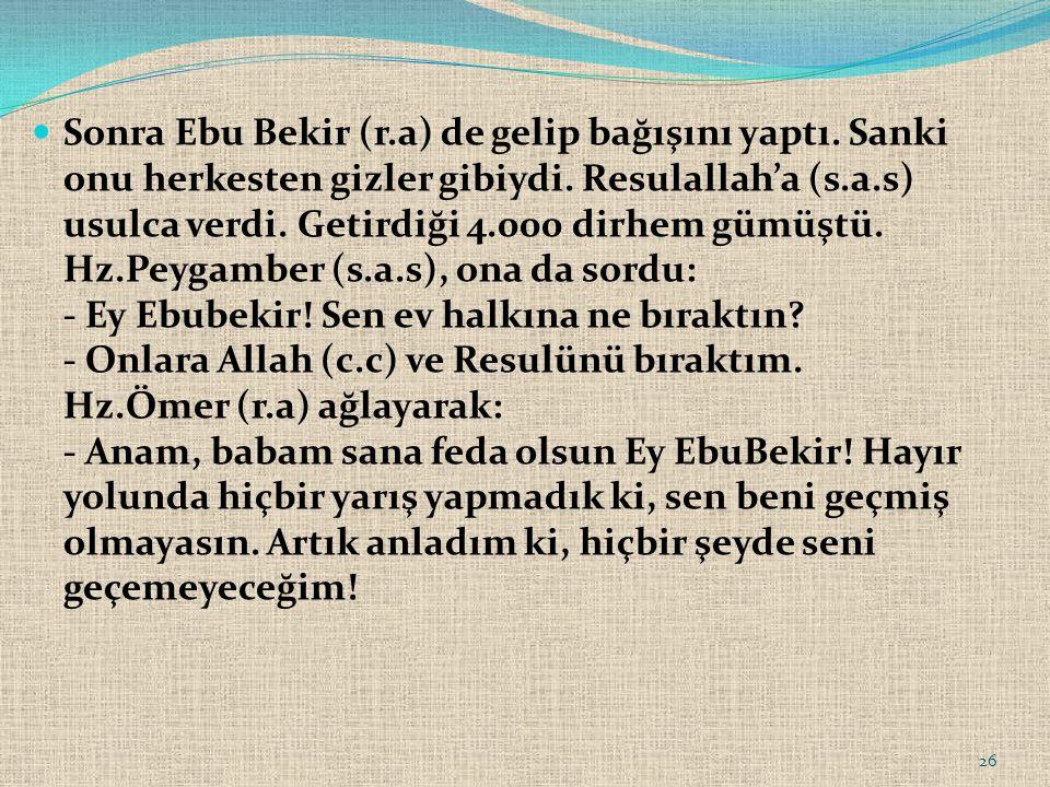 Sonra Ebu Bekir (r. a) de gelip bağışını yaptı