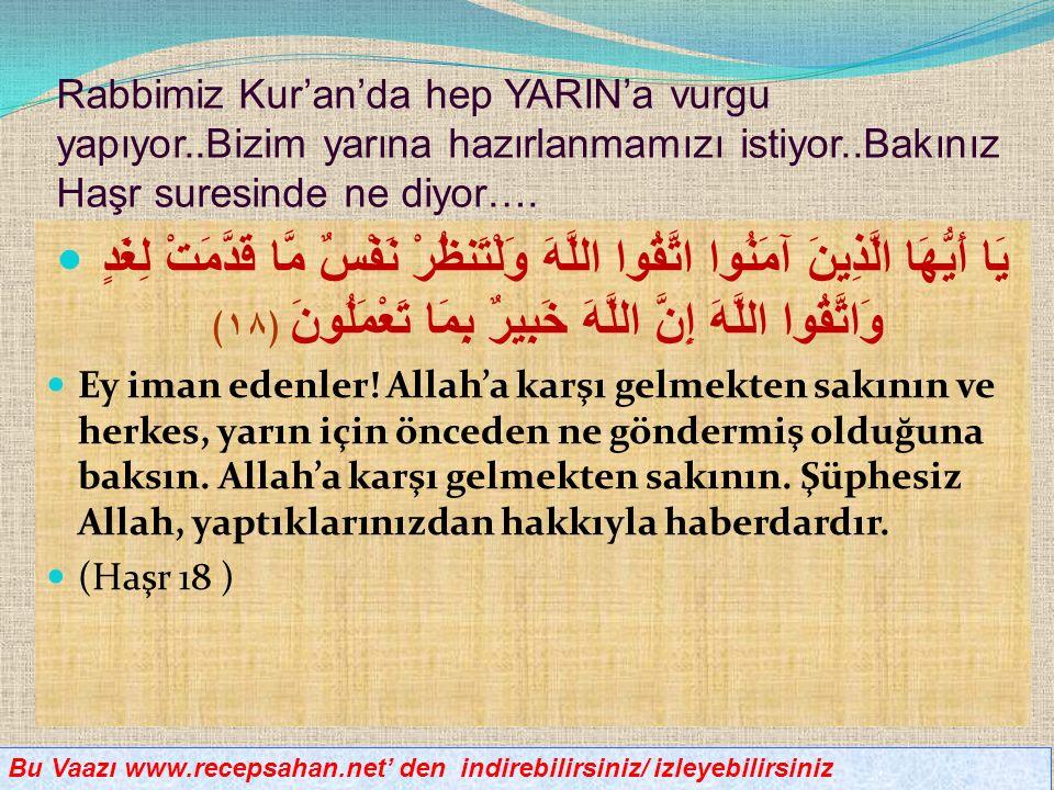 Rabbimiz Kur'an'da hep YARIN'a vurgu yapıyor