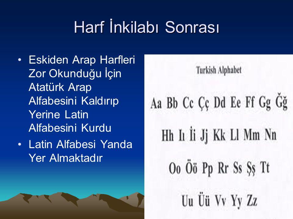 Harf İnkilabı Sonrası Eskiden Arap Harfleri Zor Okunduğu İçin Atatürk Arap Alfabesini Kaldırıp Yerine Latin Alfabesini Kurdu.