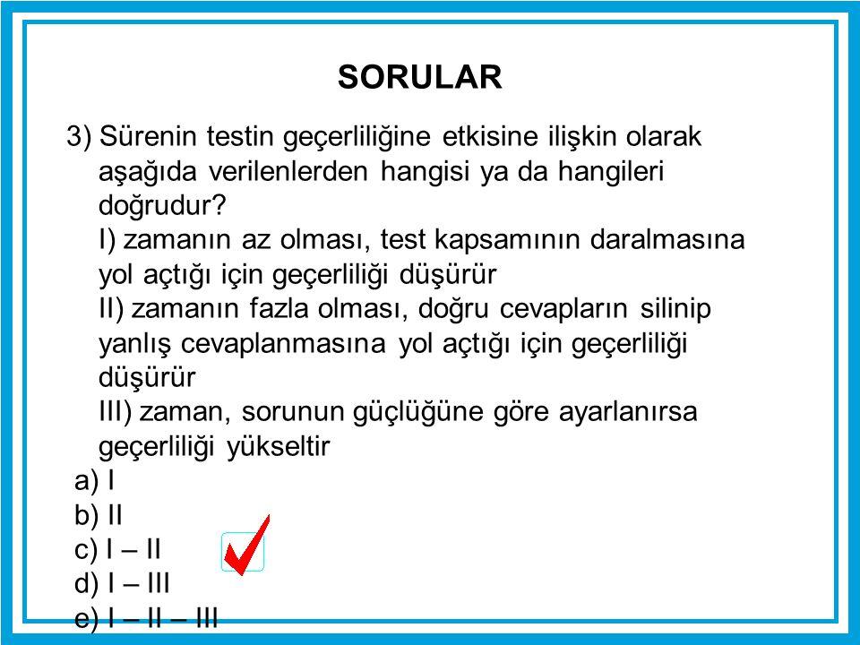 SORULAR 3) Sürenin testin geçerliliğine etkisine ilişkin olarak aşağıda verilenlerden hangisi ya da hangileri doğrudur