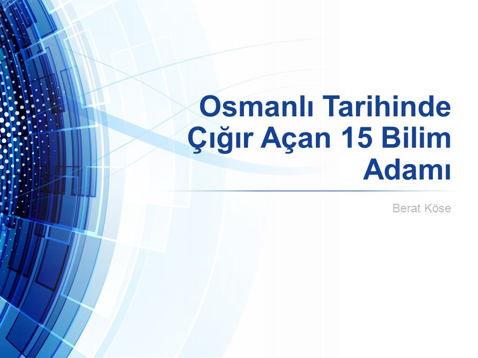 Osmanlı Tarihinde Çığır Açan 15 Bilim Adamı