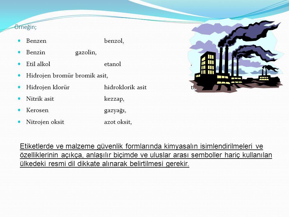 Örneğin; Benzen benzol, Benzin gazolin, Etil alkol etanol alkol, Hidrojen bromür bromik asit,