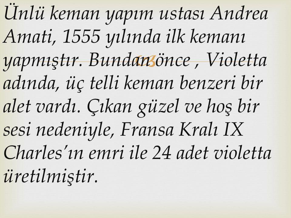 Ünlü keman yapım ustası Andrea Amati, 1555 yılında ilk kemanı yapmıştır.