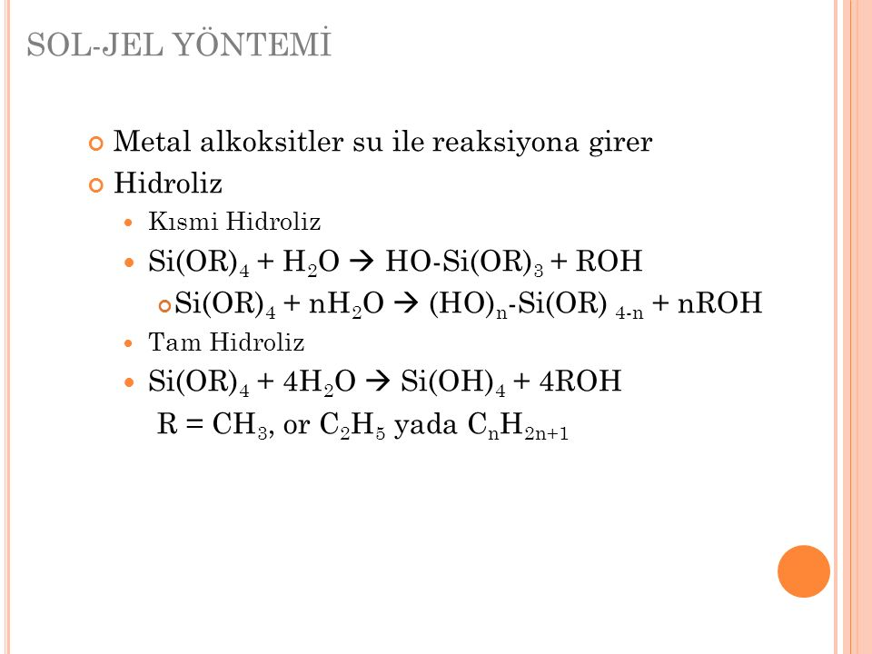 SOL-JEL YÖNTEMİ Metal alkoksitler su ile reaksiyona girer Hidroliz