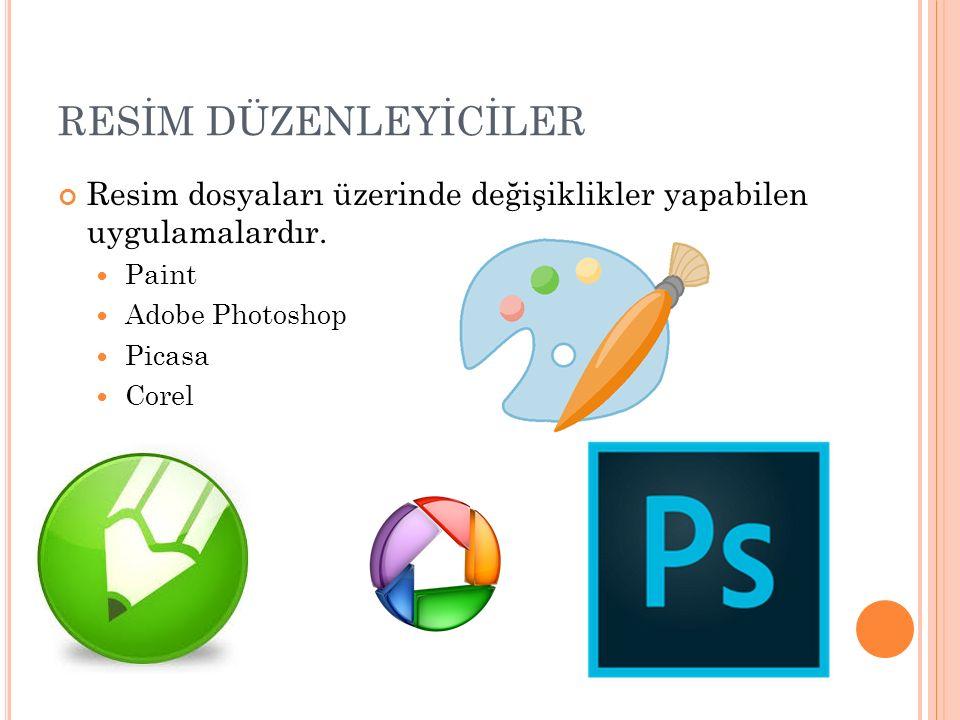 RESİM DÜZENLEYİCİLER Resim dosyaları üzerinde değişiklikler yapabilen uygulamalardır. Paint. Adobe Photoshop.