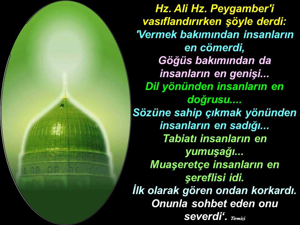 Hz. Ali Hz. Peygamber i vasıflandırırken şöyle derdi: