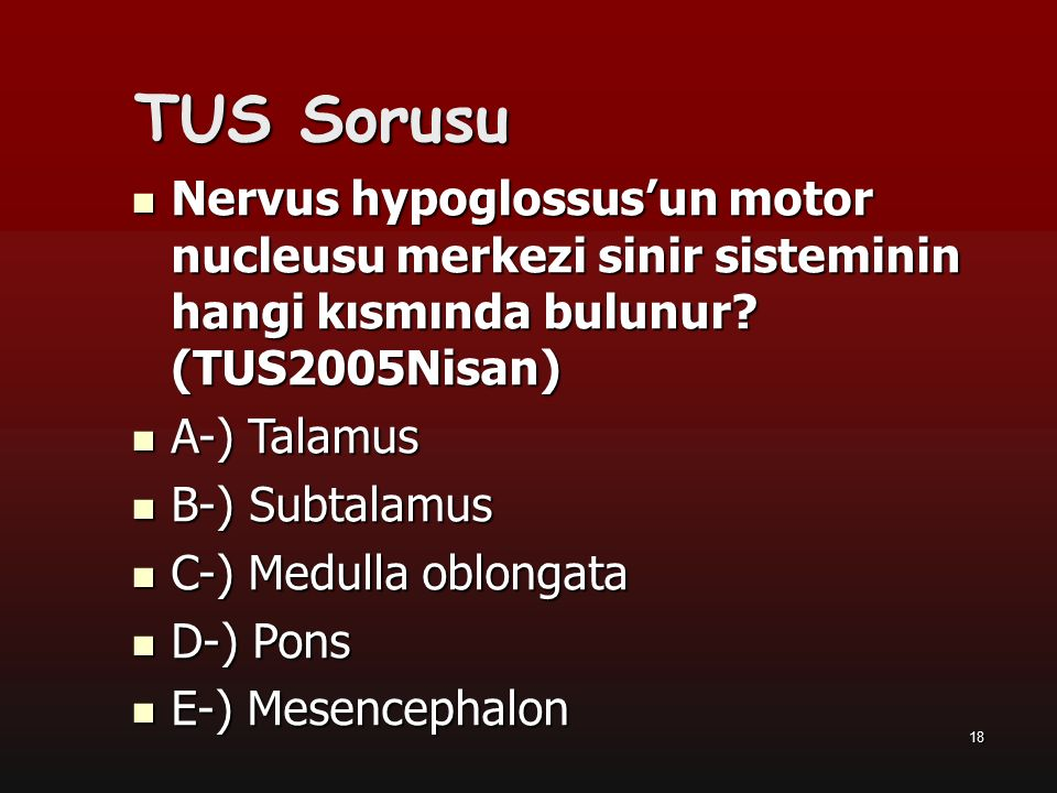 TUS Sorusu Nervus hypoglossus'un motor nucleusu merkezi sinir sisteminin hangi kısmında bulunur (TUS2005Nisan)