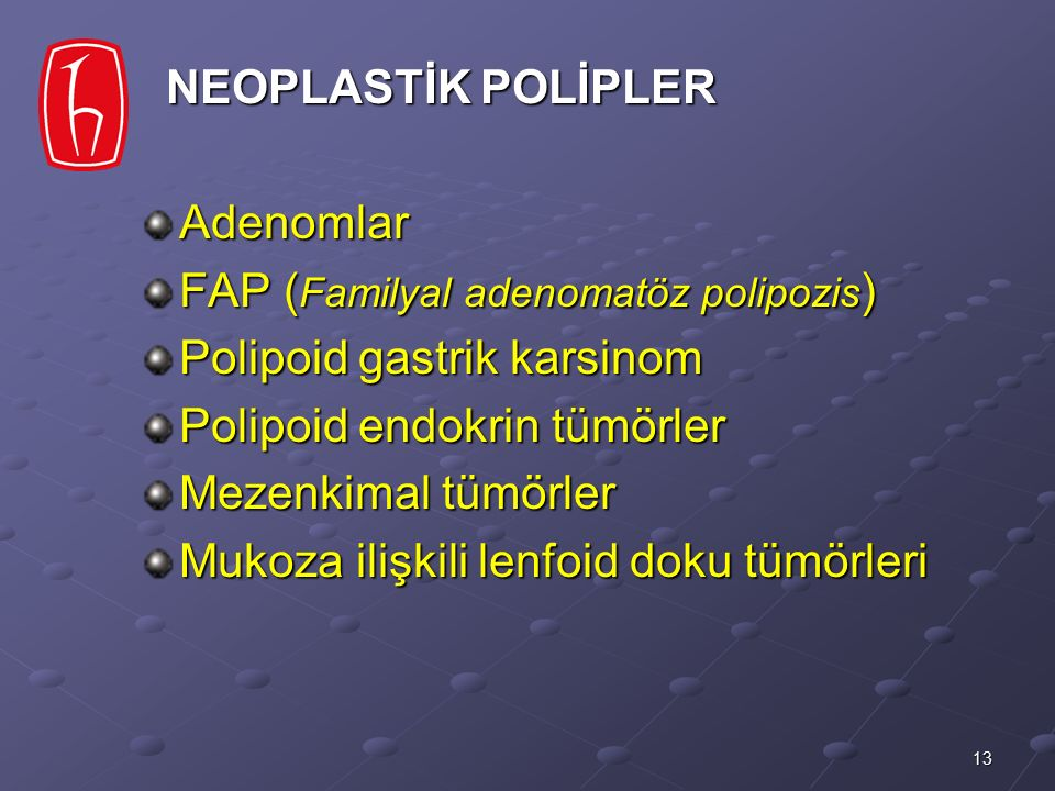 NEOPLASTİK POLİPLER Adenomlar. FAP (Familyal adenomatöz polipozis) Polipoid gastrik karsinom. Polipoid endokrin tümörler.