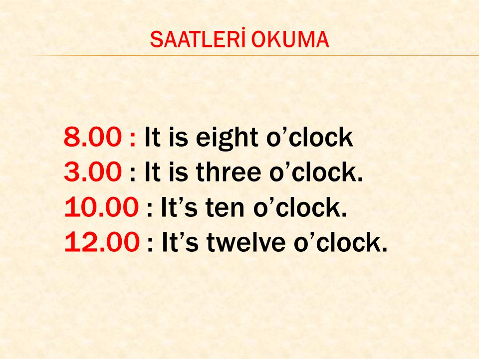 8.00 : It is eight o'clock 3.00 : It is three o'clock.