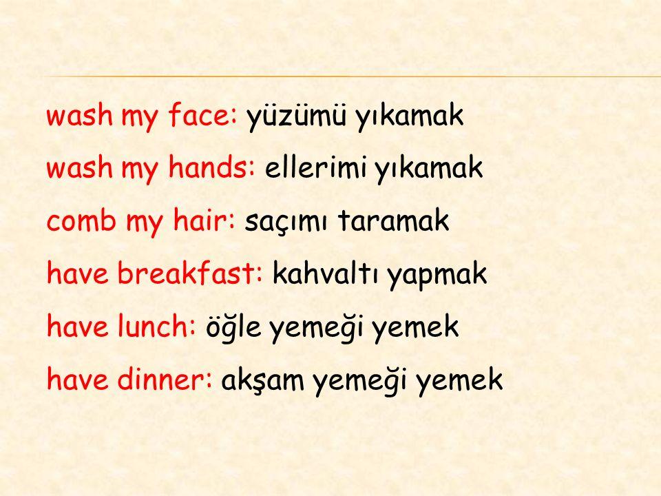wash my face: yüzümü yıkamak