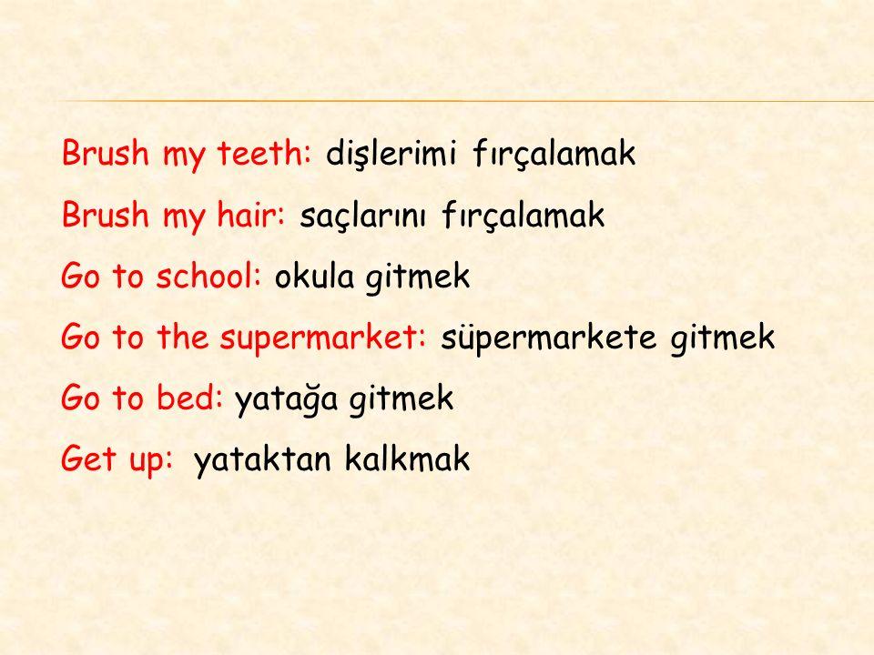 Brush my teeth: dişlerimi fırçalamak