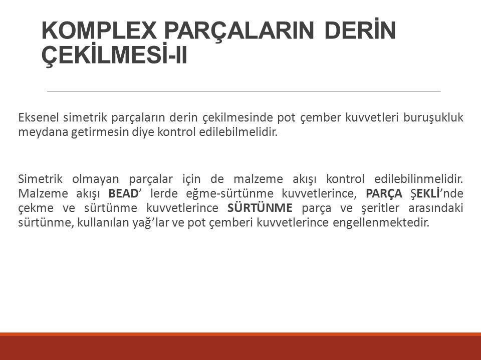 KOMPLEX PARÇALARIN DERİN ÇEKİLMESİ-II