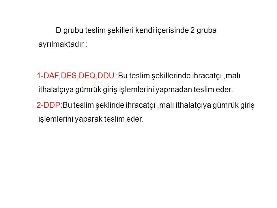 D grubu teslim şekilleri kendi içerisinde 2 gruba ayrılmaktadır :