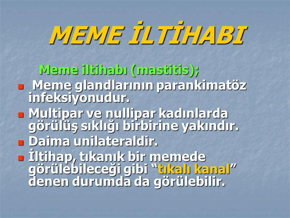 MEME İLTİHABI Meme glandlarının parankimatöz infeksiyonudur.