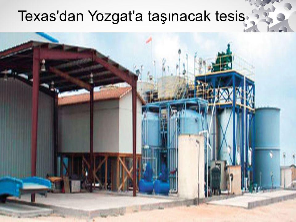 Texas dan Yozgat a taşınacak tesis