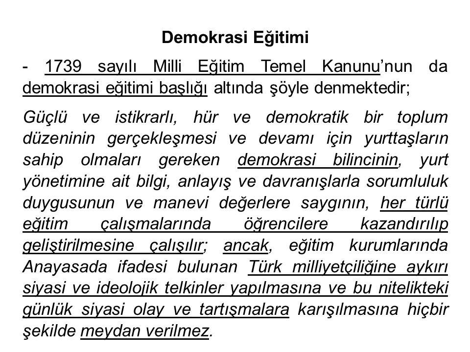 Demokrasi Eğitimi - 1739 sayılı Milli Eğitim Temel Kanunu'nun da demokrasi eğitimi başlığı altında şöyle denmektedir;