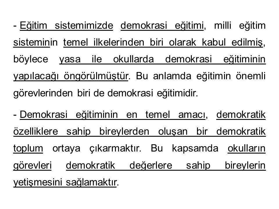 Eğitim sistemimizde demokrasi eğitimi, milli eğitim sisteminin temel ilkelerinden biri olarak kabul edilmiş, böylece yasa ile okullarda demokrasi eğitiminin yapılacağı öngörülmüştür. Bu anlamda eğitimin önemli görevlerinden biri de demokrasi eğitimidir.