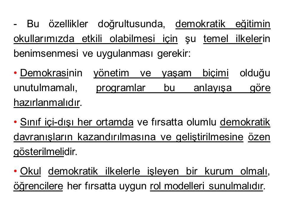 - Bu özellikler doğrultusunda, demokratik eğitimin okullarımızda etkili olabilmesi için şu temel ilkelerin benimsenmesi ve uygulanması gerekir: