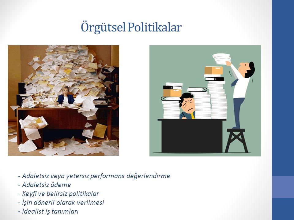Örgütsel Politikalar - Adaletsiz veya yetersiz performans değerlendirme. - Adaletsiz ödeme. - Keyfi ve belirsiz politikalar.