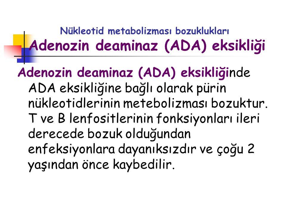 Nükleotid metabolizması bozuklukları Adenozin deaminaz (ADA) eksikliği