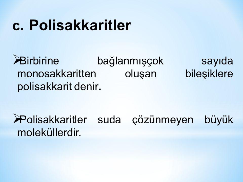 Polisakkaritler Birbirine bağlanmışçok sayıda monosakkaritten oluşan bileşiklere polisakkarit denir.