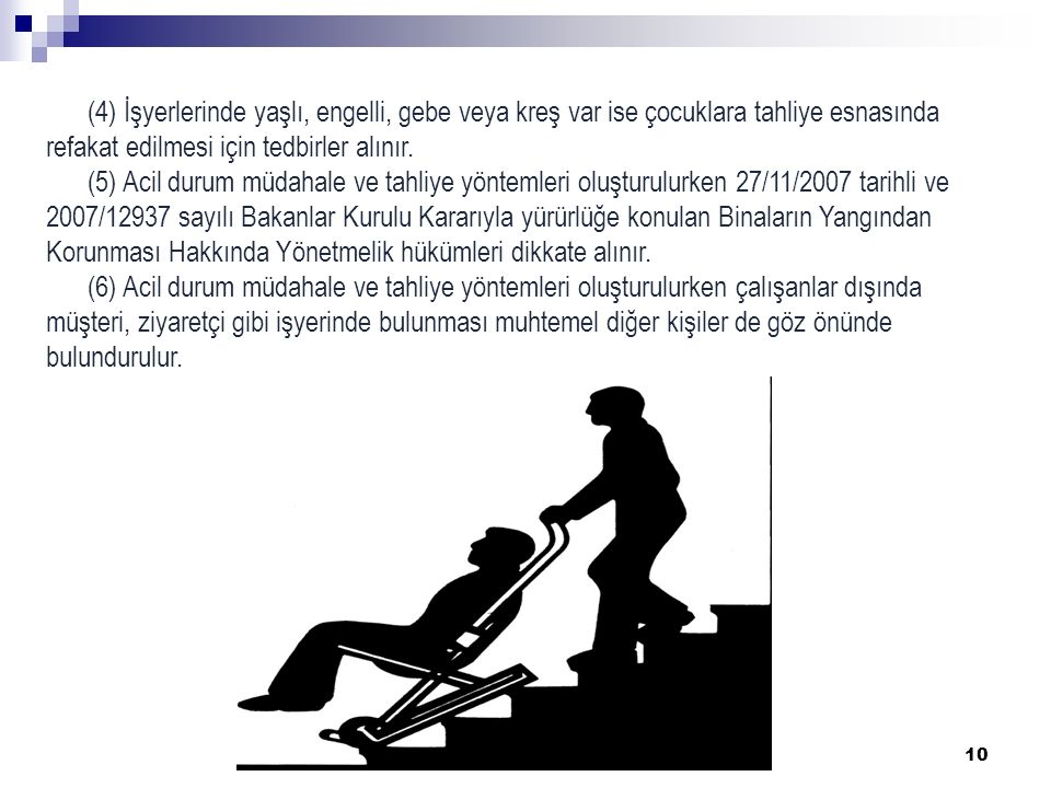 (4) İşyerlerinde yaşlı, engelli, gebe veya kreş var ise çocuklara tahliye esnasında refakat edilmesi için tedbirler alınır.