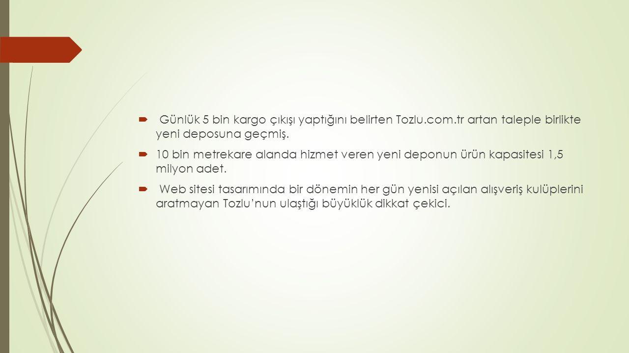 Günlük 5 bin kargo çıkışı yaptığını belirten Tozlu. com