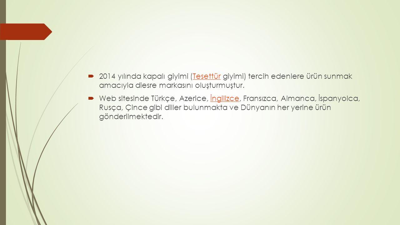 2014 yılında kapalı giyimi (Tesettür giyimi) tercih edenlere ürün sunmak amacıyla diesre markasını oluşturmuştur.