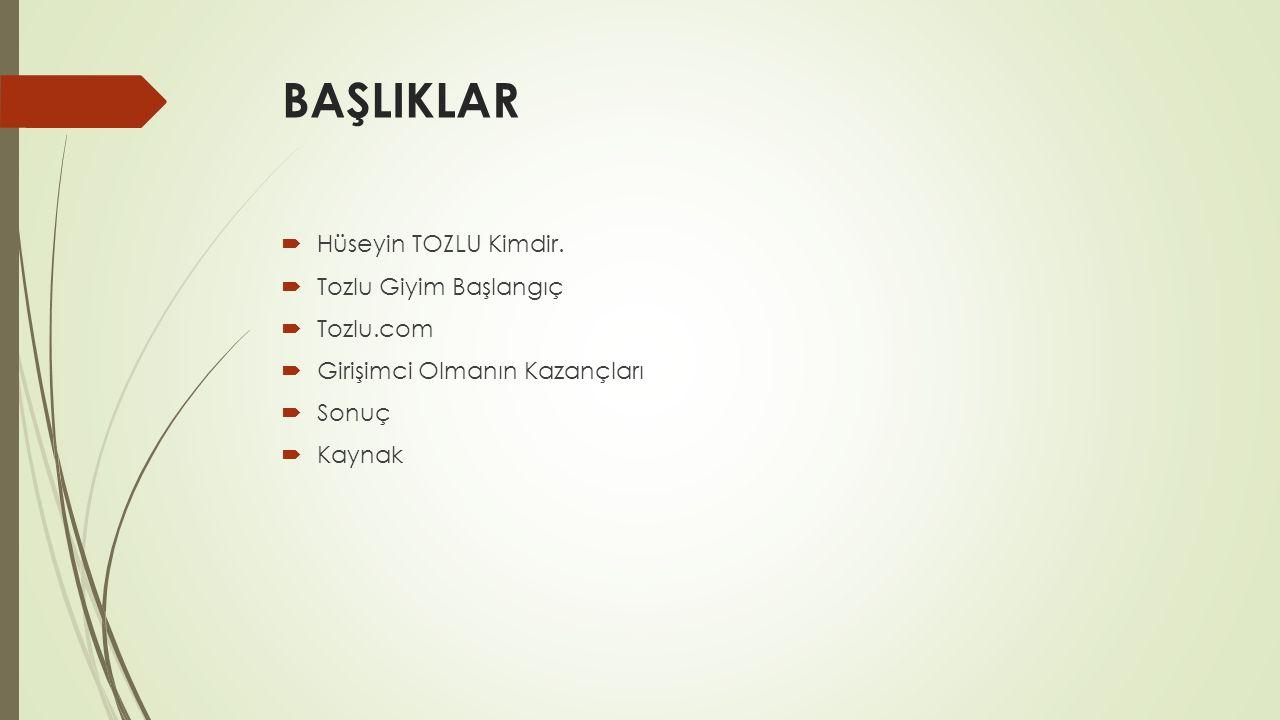 BAŞLIKLAR Hüseyin TOZLU Kimdir. Tozlu Giyim Başlangıç Tozlu.com