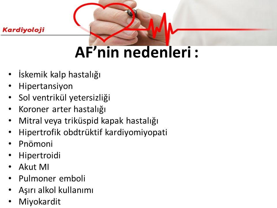 AF'nin nedenleri : İskemik kalp hastalığı Hipertansiyon