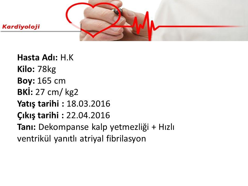 Hasta Adı: H.K Kilo: 78kg. Boy: 165 cm. BKİ: 27 cm/ kg2. Yatış tarihi : 18.03.2016. Çıkış tarihi : 22.04.2016.