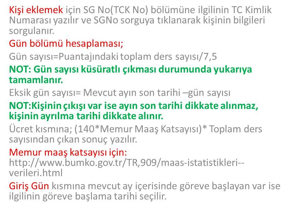 Kişi eklemek için SG No(TCK No) bölümüne ilgilinin TC Kimlik Numarası yazılır ve SGNo sorguya tıklanarak kişinin bilgileri sorgulanır.