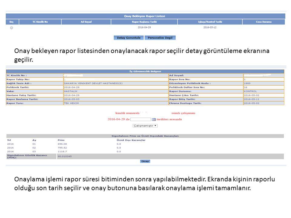 Onay bekleyen rapor listesinden onaylanacak rapor seçilir detay görüntüleme ekranına geçilir.