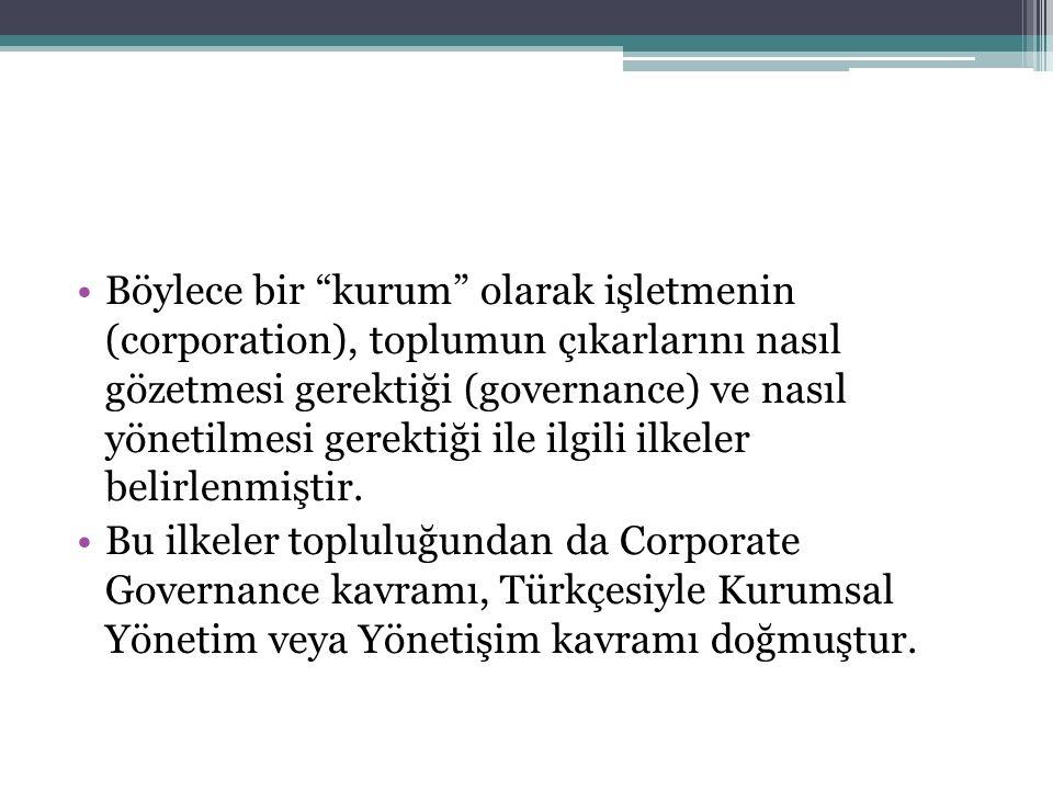 Böylece bir kurum olarak işletmenin (corporation), toplumun çıkarlarını nasıl gözetmesi gerektiği (governance) ve nasıl yönetilmesi gerektiği ile ilgili ilkeler belirlenmiştir.