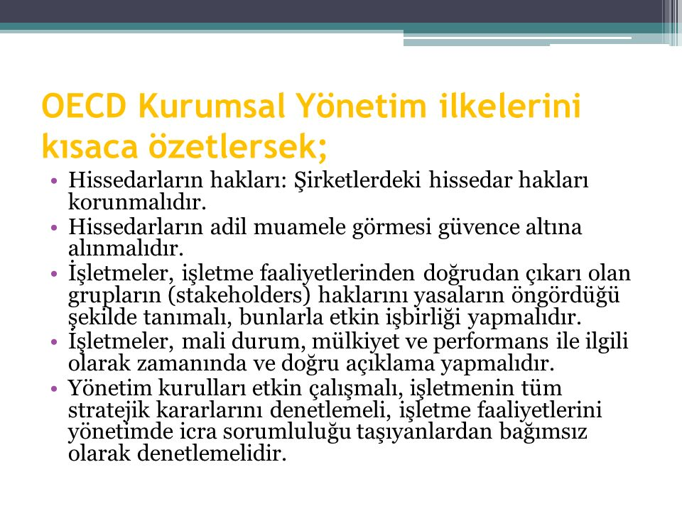 OECD Kurumsal Yönetim ilkelerini kısaca özetlersek;