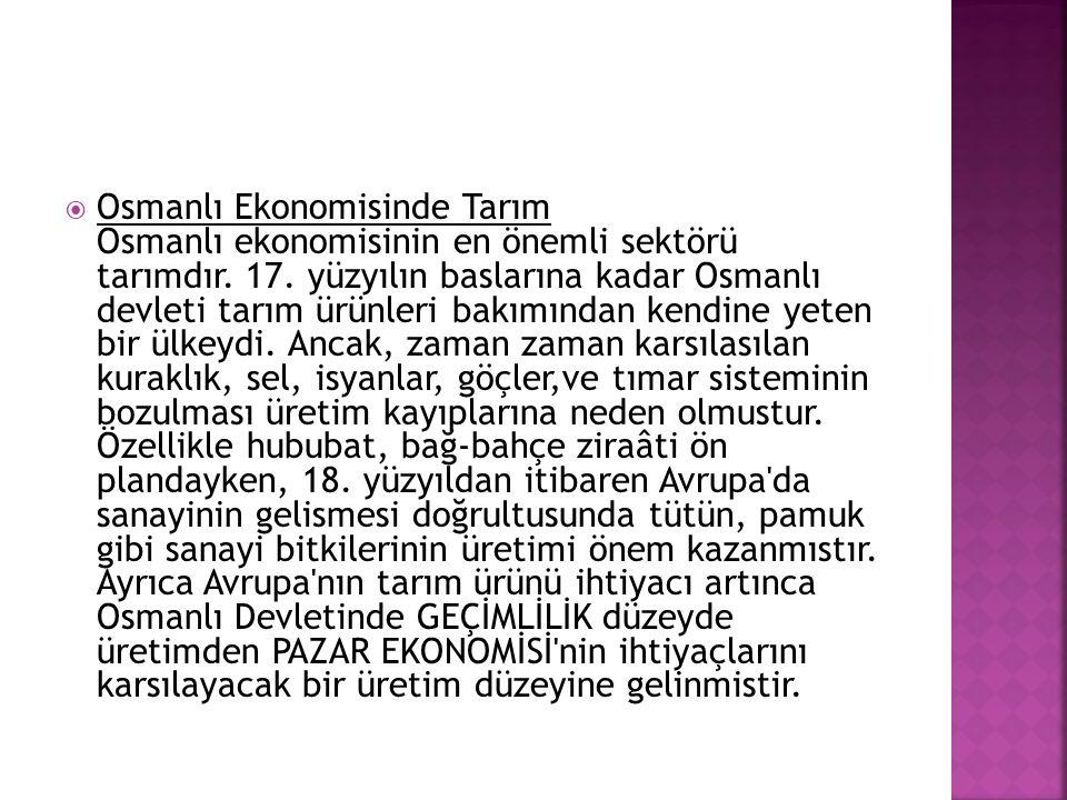 Osmanlı Ekonomisinde Tarım Osmanlı ekonomisinin en önemli sektörü tarımdır.