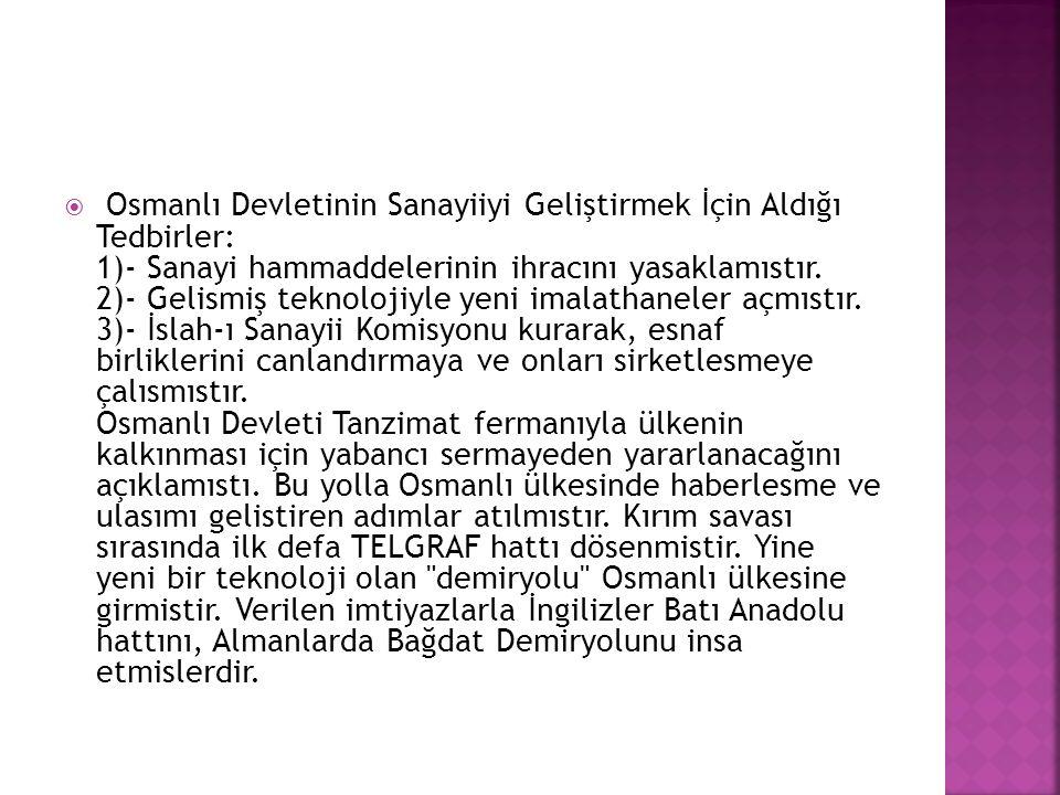 Osmanlı Devletinin Sanayiiyi Geliştirmek İçin Aldığı Tedbirler: 1)- Sanayi hammaddelerinin ihracını yasaklamıstır.