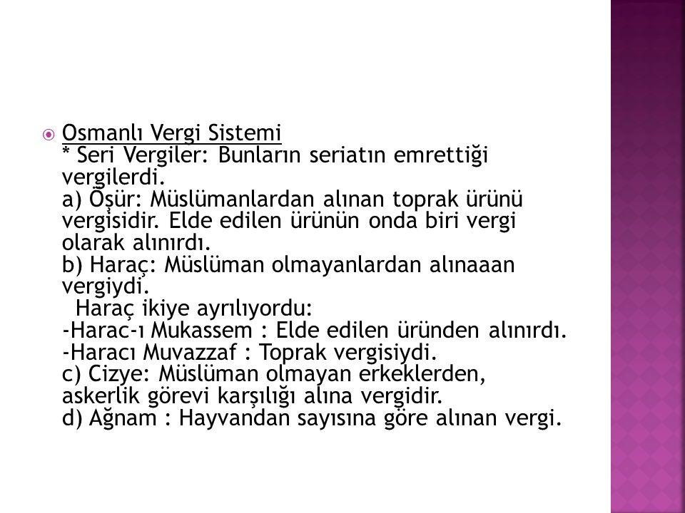 Osmanlı Vergi Sistemi * Seri Vergiler: Bunların seriatın emrettiği vergilerdi.