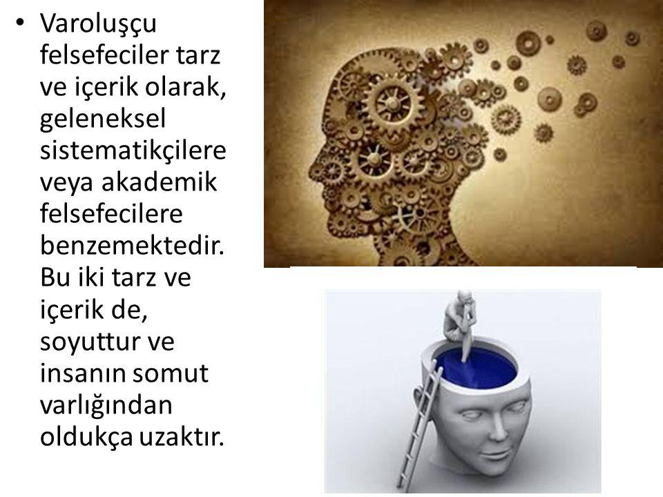 Varoluşçu felsefeciler tarz ve içerik olarak, geleneksel sistematikçilere veya akademik felsefecilere benzemektedir.