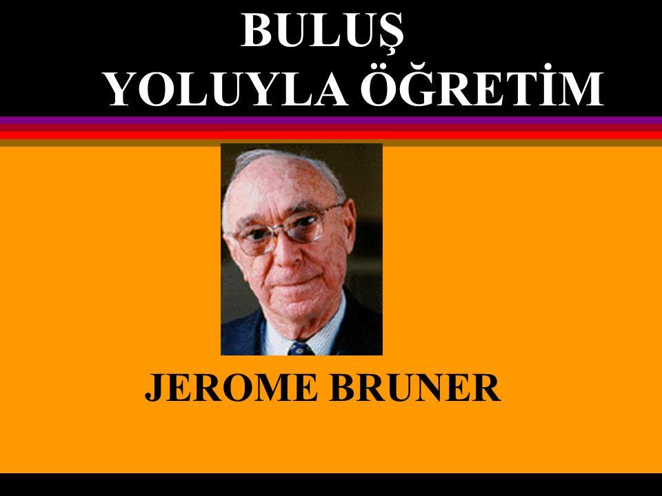BULUŞ YOLUYLA ÖĞRETİM JEROME BRUNER