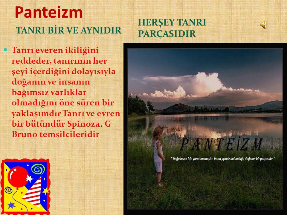 Panteizm HERŞEY TANRI PARÇASIDIR TANRI BİR VE AYNIDIR