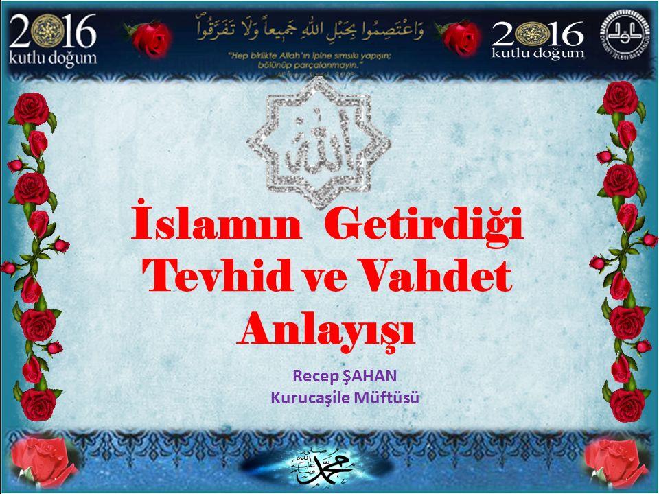 İslamın Getirdiği Tevhid ve Vahdet Anlayışı