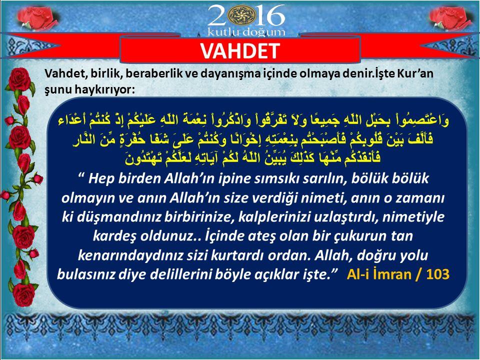VAHDET Vahdet, birlik, beraberlik ve dayanışma içinde olmaya denir.İşte Kur'an şunu haykırıyor: