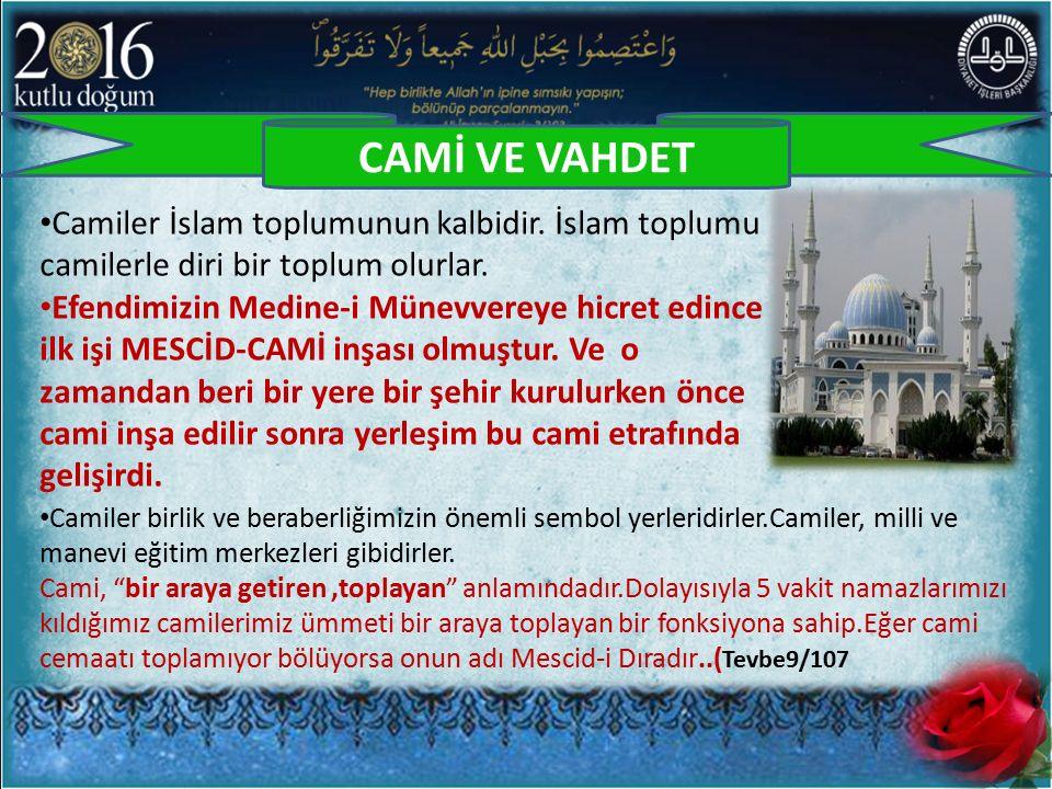 CAMİ VE VAHDET Camiler İslam toplumunun kalbidir. İslam toplumu camilerle diri bir toplum olurlar.