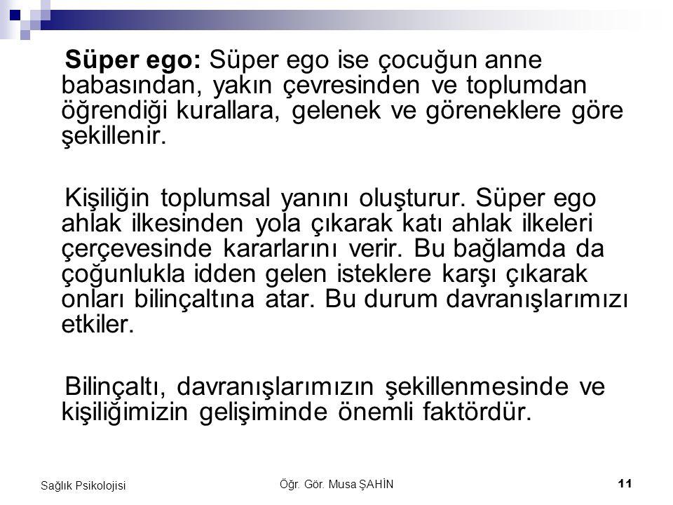 Süper ego: Süper ego ise çocuğun anne babasından, yakın çevresinden ve toplumdan öğrendiği kurallara, gelenek ve göreneklere göre şekillenir.