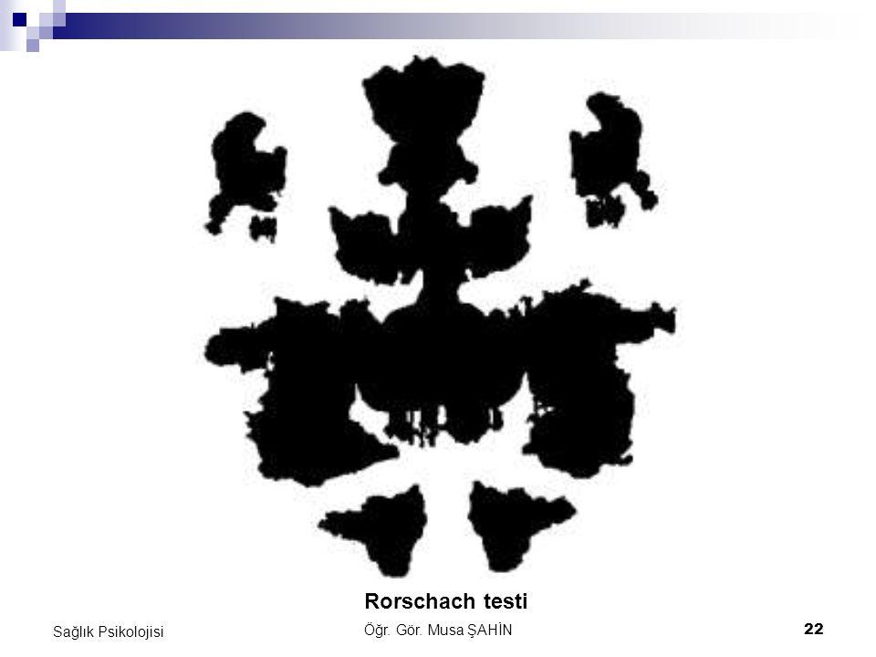 Rorschach testi Sağlık Psikolojisi Öğr. Gör. Musa ŞAHİN