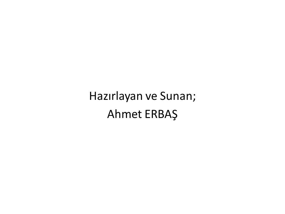 Hazırlayan ve Sunan; Ahmet ERBAŞ