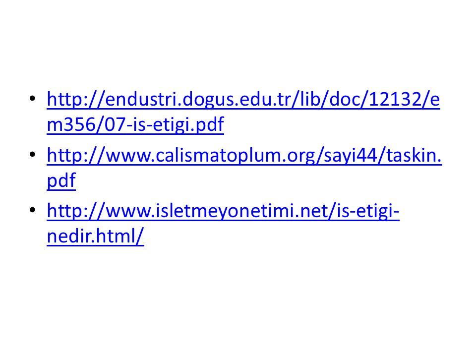 http://endustri.dogus.edu.tr/lib/doc/12132/em356/07-is-etigi.pdf http://www.calismatoplum.org/sayi44/taskin.pdf.