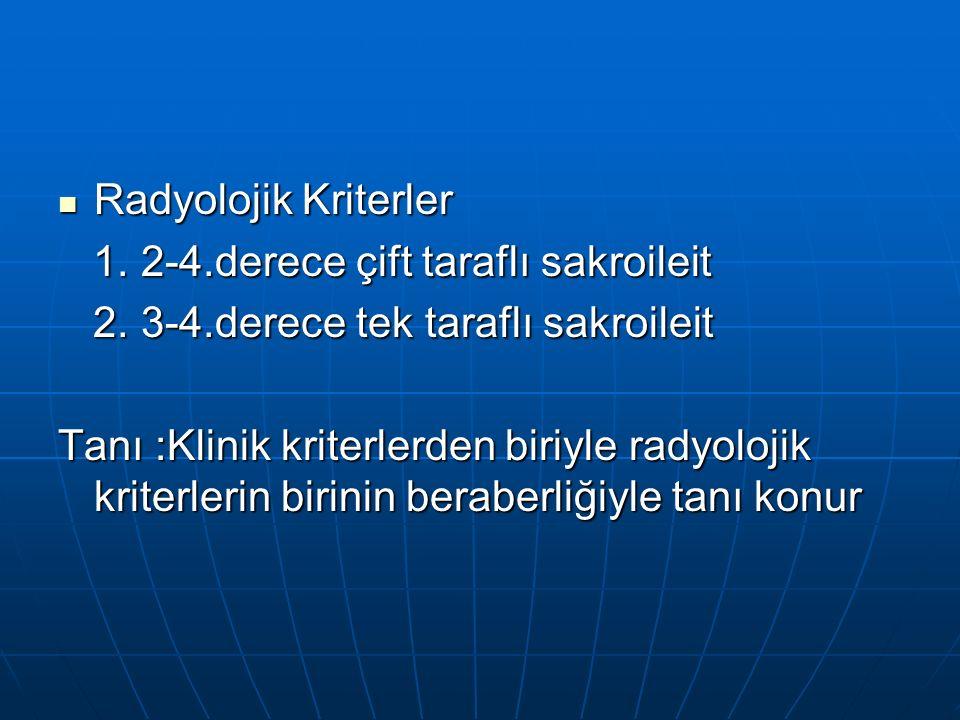 Radyolojik Kriterler 1. 2-4.derece çift taraflı sakroileit. 2. 3-4.derece tek taraflı sakroileit.