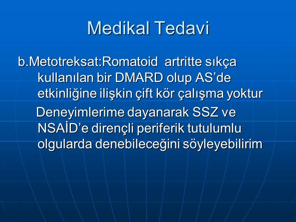 Medikal Tedavi b.Metotreksat:Romatoid artritte sıkça kullanılan bir DMARD olup AS'de etkinliğine ilişkin çift kör çalışma yoktur.